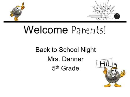 Welcome Parents! Back to School Night Mrs. Danner 5 th Grade Hi!