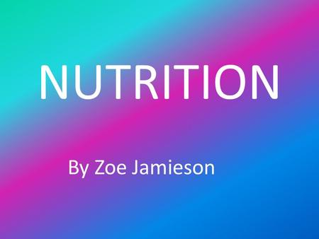 NUTRITION By Zoe Jamieson. VITAMINS Substances that your body needs to function 2 types water soluble vitamins -B1, B2, B6, B12, vitamin C, niacin, folic.