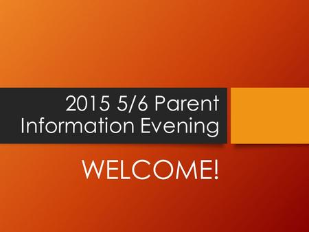 2015 5/6 Parent Information Evening WELCOME!. AGENDA Staffing The Moral Purpose of Schooling Shared Understandings Curriculum Leadership, Transitions.