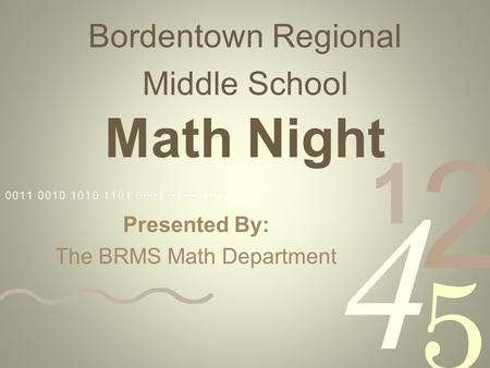 Bordentown Regional Middle School Math Night Presented By: The BRMS Math Department.