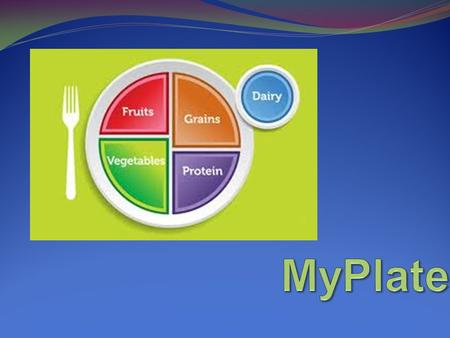 Why MyPlate? Introduced by Michelle Obama. Simple way to challenge people to be healthy eaters! Introduce a way to eat healthy on a budget. Ability to.