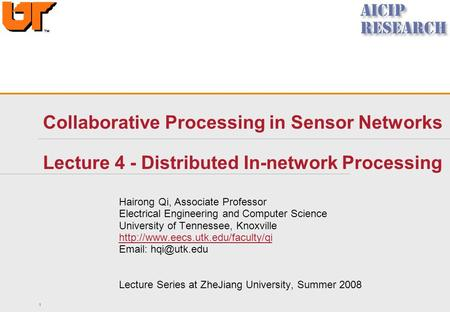 1 Collaborative Processing in Sensor Networks Lecture 4 - Distributed In-network Processing Hairong Qi, Associate Professor Electrical Engineering and.