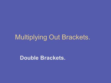 Multiplying Out Brackets. Double Brackets.. What Do Double Brackets Represent? Consider the area of this rectangle. x 6 2x 3 A1 A1 =2x 2 A2 A2 =12x A3.