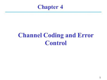1 Chapter 4 Channel Coding and Error Control. 2 Outline Introduction Block Codes Cyclic Codes CRC (Cyclic Redundancy Check) Convolutional Codes Interleaving.