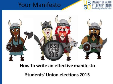 How to write an effective manifesto Students' Union elections 2015 Your Manifesto.