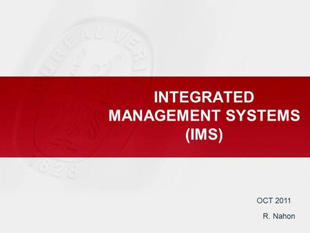 INTEGRATED MANAGEMENT SYSTEMS (IMS) OCT 2011 R. Nahon.