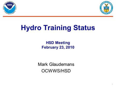 1 Hydro Training Status HSD Meeting February 23, 2010 Mark Glaudemans OCWWS/HSD.