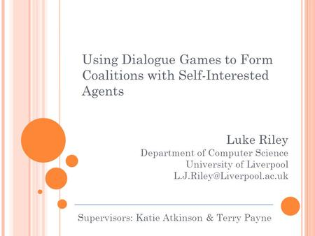Using Dialogue Games to Form Coalitions with Self-Interested Agents Luke Riley Department of Computer Science University of Liverpool