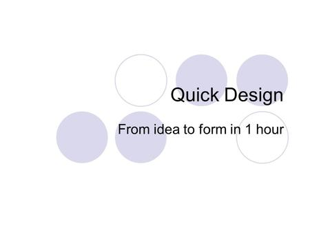 Quick Design From idea to form in 1 hour. Activity Objectives In this exercise, you will get to practise  Design sketching  Orthographic projective.