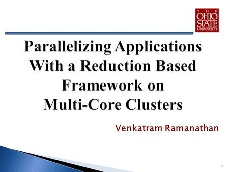 Venkatram Ramanathan 1. Motivation Evolution of Multi-Core Machines and the challenges Summary of Contributions Background: MapReduce and FREERIDE Wavelet.