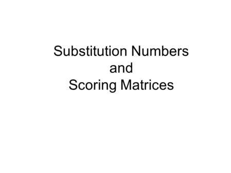Substitution Numbers and Scoring Matrices.  The number of observed substitutions K is an important quantity in molecular evolutionary analysis  A simple.