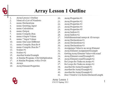 Array Lesson 1 CS1313 Spring 2015 1 Array Lesson 1 Outline 1.Array Lesson 1 Outline 2.Mean of a List of Numbers 3.mean: Declarations 4.mean: Greeting,