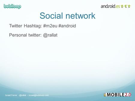 Social network Twitter Hashtag: #m2eu #android Personal Israel Ferrer –