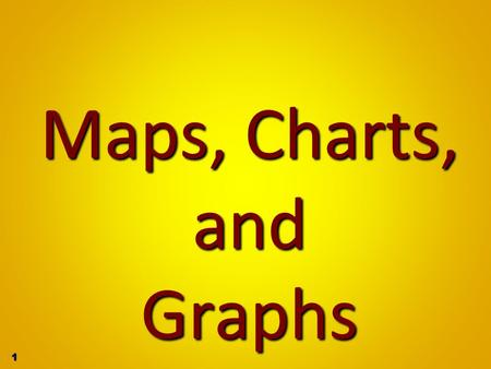 Maps, Charts, and Graphs.