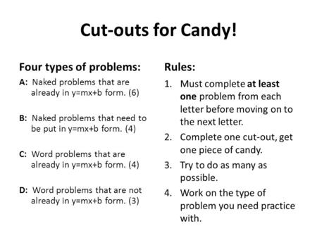 Cut-outs for Candy! Four types of problems: A: Naked problems that are already in y=mx+b form. (6) B: Naked problems that need to be put in y=mx+b form.
