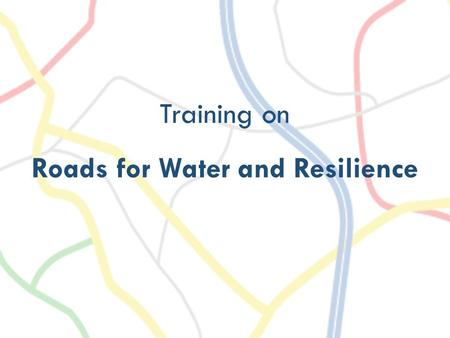 Training on Roads for Water and Resilience. ESTIMATING DRAINAGE FLOWS.