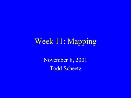 Week 11: Mapping November 8, 2001 Todd Scheetz. Introduction What is mapping? determining the location of elements within a genome, with respect to identifiable.