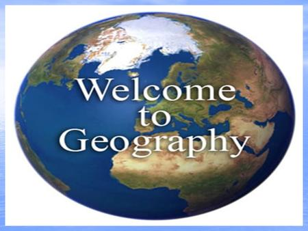 What is Geography? * Geography is the study of the natural features of the earth's surface, including topography, climate, soil, vegetation, etc, and.