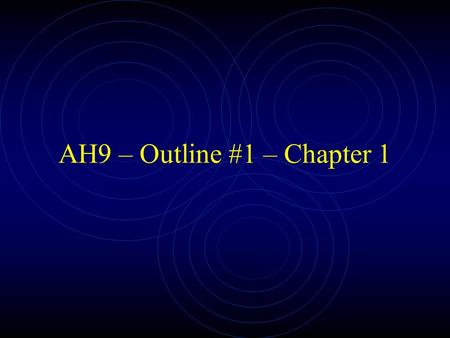 AH9 – Outline #1 – Chapter 1. Wherever people live, they have shaped their environment to suit their needs. The Human ability to change the environment,