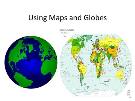 Using Maps and Globes. Elements of Maps and Globes Title Symbols Labels Color Latitude Lines Longitude Line Compass Rose Scale Legend or key Locator Globe.