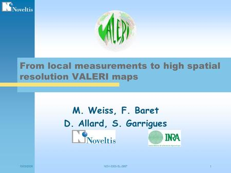 10/03/2005NOV-3300-SL-2857 1 M. Weiss, F. Baret D. Allard, S. Garrigues From local measurements to high spatial resolution VALERI maps.