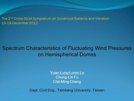 The 2 nd Cross-Strait Symposium on Dynamical Systems and Vibration 13-19 December 2012 Spectrum Characteristics of Fluctuating Wind Pressures on Hemispherical.