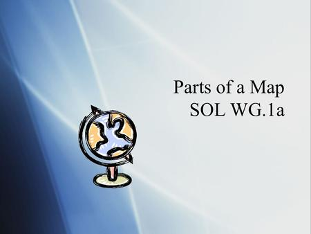 Parts of a Map SOL WG.1a. Parts of a Map  Most maps have the following elements, which are necessary to read and understand them  See page 15  Most.