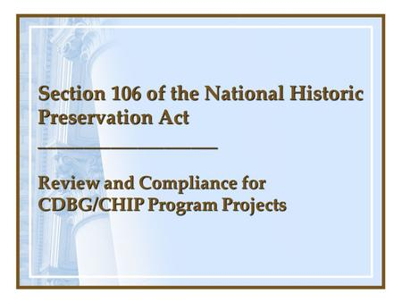 Section 106 of the National Historic Preservation Act ____________________ Review and Compliance for CDBG/CHIP Program Projects.