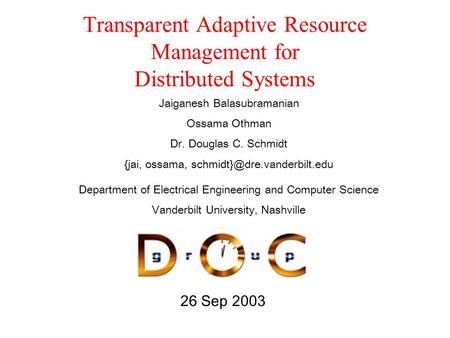 26 Sep 2003 Transparent Adaptive Resource Management for Distributed Systems Department of Electrical Engineering and Computer Science Vanderbilt University,