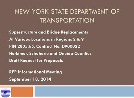 NEW YORK STATE DEPARTMENT OF TRANSPORTATION Superstructure and Bridge Replacements At Various Locations in Regions 2 & 9 PIN 2805.65, Contract No. D900022.