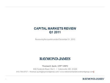 CAPITAL MARKETS REVIEW Q1 2011 Reviewing the quarter ended December 31, 2010 Thomas E. Quirk, CFP ® CRPC 806 Frederick Road, Ste C // Catonsville, MD 21228.