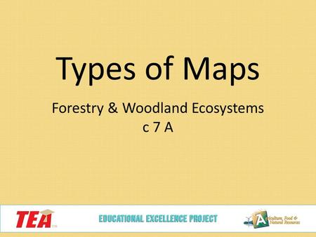 Types of Maps Forestry & Woodland Ecosystems c 7 A.