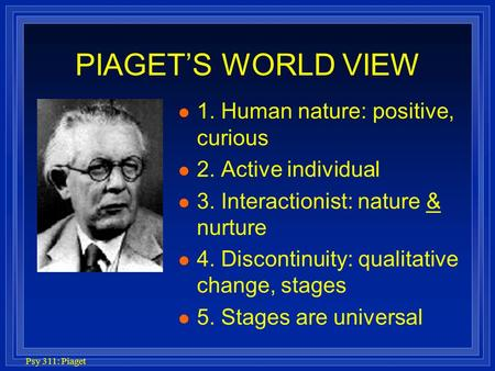 PIAGET'S WORLD VIEW 1. Human nature: positive, curious