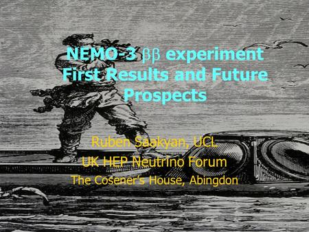 NEMO-3  experiment First Results and Future Prospects Ruben Saakyan, UCL UK HEP Neutrino Forum The Cosener's House, Abingdon.