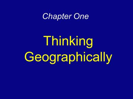 Chapter One Thinking Geographically. Issue 1 Why do Geographers Address Where things Are? --ADDRESS the logical arrangement of human activities in space.