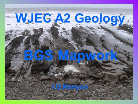 WJEC A2 Geology BGS Mapwork I.G.Kenyon. BGS 1:50.000 scale maps 1mm on the map represents 50m on the ground Grid squares are 1 km² and have sides of 2cm.