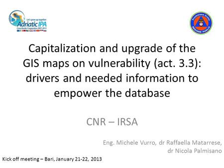 Capitalization and upgrade of the GIS maps on vulnerability (act. 3.3): drivers and needed information to empower the database CNR – IRSA Eng. Michele.