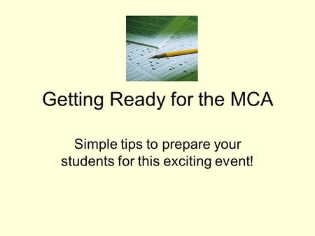 Getting Ready for the MCA Simple tips to prepare your students for this exciting event!