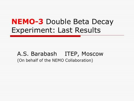 NEMO-3 Double Beta Decay Experiment: Last Results A.S. Barabash ITEP, Moscow (On behalf of the NEMO Collaboration)