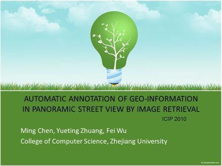 AUTOMATIC ANNOTATION OF GEO-INFORMATION IN PANORAMIC STREET VIEW BY IMAGE RETRIEVAL Ming Chen, Yueting Zhuang, Fei Wu College of Computer Science, Zhejiang.