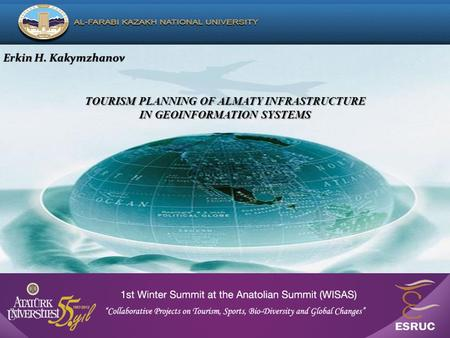 TOURISM PLANNING OF ALMATY INFRASTRUCTURE IN GEOINFORMATION SYSTEMS Erkin H. KakymzhanovErkin H. Kakymzhanov.