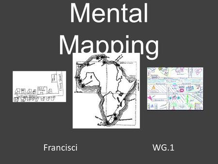 Mental Mapping Francisci				WG.1.