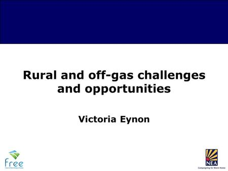 Rural and off-gas challenges and opportunities Victoria Eynon.