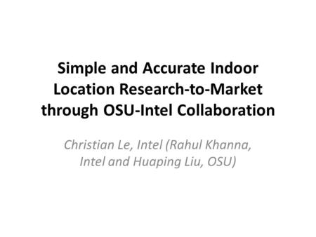 Christian Le, Intel (Rahul Khanna, Intel and Huaping Liu, OSU)