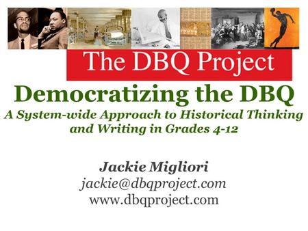 Democratizing the DBQ A System-wide Approach to Historical Thinking and Writing in Grades 4-12 Jackie Migliori