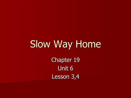 Slow Way Home Chapter 19 Unit 6 Lesson 3,4. Sunshine State Standard Strand: Writing Process Strand: Writing Process Standard: Publishing Standard: Publishing.