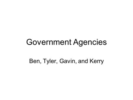 Government Agencies Ben, Tyler, Gavin, and Kerry.
