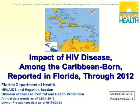 Impact of HIV Disease, Among the Caribbean-Born, Reported in Florida, Through 2012 Florida Department of Health HIV/AIDS and Hepatitis Section Division.