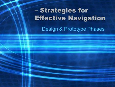 – Strategies for Effective Navigation Design & Prototype Phases.