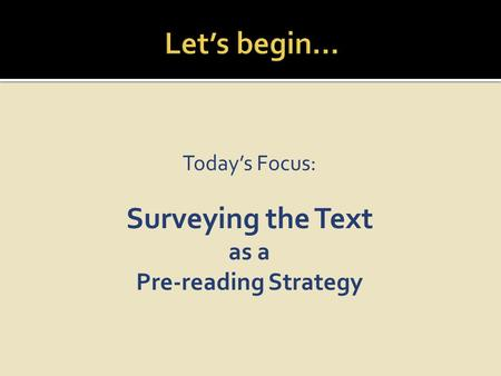 Today's Focus: Surveying the Text as a Pre-reading Strategy.